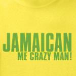 Jamaican Me Crazy Man