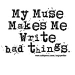 My Muse Makes Me Write Bad Things