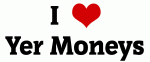 I Love Yer Moneys