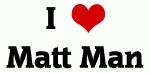 I Love Matt Man