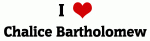 I Love Chalice Bartholomew
