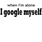 WHEN I'M ALONE I GOOGLE MYSELF