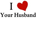 I LOVE YOUR HUSBAND