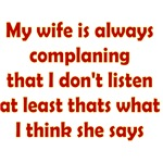 My Wife Is Always Complaning That I Don't Listen A