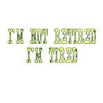 I'm Not Retired I'm Tired
