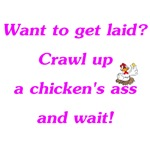 Want To Get Laid Crawl Up A Chicken's Ass And Wait