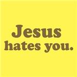 Jesus hates you.