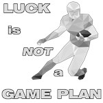 LUCK IS NOT A GAME PLAN-FOOTBALL