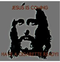 Jesus Is Coming Have A Cigarette Ready