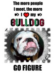 THE MORE PEOPLE I MEET THE MORE I LOVE MY BULLDOG