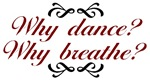 Why Dance? Why Breathe?