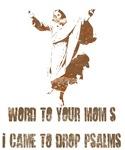 Jesus Came to drop psalms