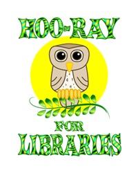 <b>HOO-RAY FOR LIBRARIES</b>