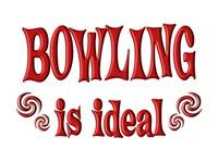 <b>BOWLING IS IDEAL</b>
