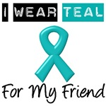 I Wear Teal For My Friend