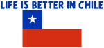 LIFE IS BETTER IN CHILE