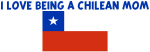 I LOVE BEING A CHILEAN MOM