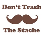 Don't Trash The Stache