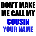 Don't Make Me Call My Cousin (Your Name)
