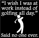 Said No One Ever: Golfing All Day