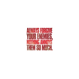 Always forgive your enemies; nothing annoys ...