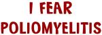 I Fear POLIOMYELITIS