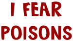 I Fear POISONS