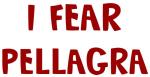 I Fear PELLAGRA