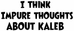 Kaleb (impure thoughts}