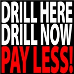 DRILL HERE, DRILL NOW, PAY LESS!
