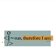 I run, therefore...
