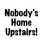 Nobody's Home Upstairs