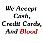 We Accept Cash, Credit Cards, And Blood