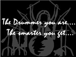 The Drummer you are...The Smarter you get...