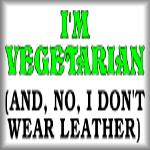I'm vegetarian (And no, I don't wear leather)