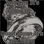 Just Cuz It's SMOKIN... - Don't Mean its broken!