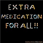 Extra Medication For All!!
