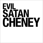 Evil Satan Dick Cheney!
