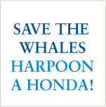 Save the Whales - Harpoon a Honda