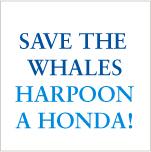 Save the Whales - Harpoon a Honda