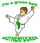 I'm a Green Belt Motherfucker