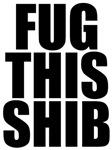 Fug This Shib