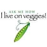 I live on veggies!