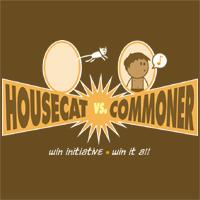 Housecat vs. Commoner!