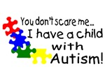 You Dont Scare Me I Have A Child With Autism