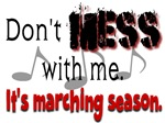 Don't Mess With Me...Marching Season