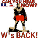 PRESIDENT George W. Bush (W's BACK! Hear U.S.!)