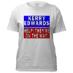 Kerry Edwards HELP! They're on the Way T-shirts