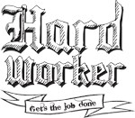 Hard Worker : Gets the job done