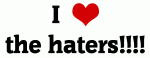I Love the haters!!!!